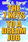 The 7 Keys to a Dream Job a Career Nirvana Playbook 9780595662456 Saraf