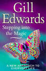 Stepping into the Magic: A New Approach to Everyday Life by Gill Edwards (Paperback, 1997)
