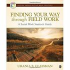 Finding Your Way Through Field Work: A Social Work Student's Guide by Urania E. Glassman (Paperback, 2015)
