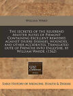 The Secretes of the Reuerend Maister Alexis of Piemont Containing Excellent Remedies Against Diuers Diseases, Woundes, and Other Accidentes. Translated Oute of Frenche Into Englyshe, by William Warde. (1562) by William Ward (Paperback / softback, 2010)