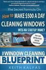 The Window Cleaning Blueprint: How to Make $500 a Day Cleaning Windows by Keith Kalfas (Paperback / softback, 2016)