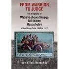 From Warrior to Judge the Biography of Wahshashowahtinega Bill Nixon Hapashutsy of the Osage Tribe 1843 to 1917: From Warrior to Judge by Guy (Redcorn) Nixon (Paperback / softback, 2012)