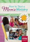 How to Start a Mom's Ministry by Group Publishing (Paperback / softback, 2015)
