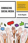 Embracing Social Media: A Practical Guide to Manage Risk and Leverage Opportunity by Kristin Magette (Paperback, 2014)