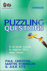 Puzzling Questions: A Six-week Course to Explore Life's Deep Issues: Workbook by Paul Griffiths, Martin Robinson (Multiple copy pack, 2012)