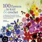 100 Flowers to Knit and Crochet by Lesley Stanfield (Paperback, 2009)