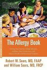 The Allergy Book: Solving Your Family's Nasal Allergies, Asthma, Food Sensitivities, and Related Health and Behavioral Problems by Robert W Sears, William Sears (Paperback / softback, 2015)
