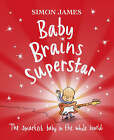 Baby Brains Superstar: The Smartest Baby in the Whole World by Simon James (Hardback, 2005)