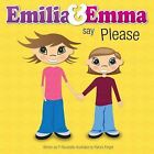 Emilia & Emma Say Please by P. Racaniello (Pamphlet, 2011)