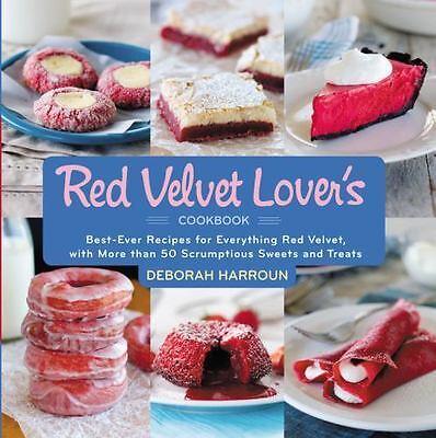 The Red Velvet Lover's Cookbook by Deborah Harroun (2014, Hardcover)