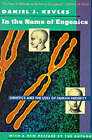 In the Name of Eugenics: Genetics and the Uses of Human Heredity by Daniel J. Kevles (Paperback, 1995)