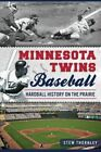 Minnesota Twins Baseball: Hardball History on the Prairie by Stew Thornley (Paperback / softback, 2014)
