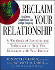 Reclaim Your Relationship: A Workbook of Exercises and Techniques to Help You Reconnect with Your Partner by Patricia S. Potter-Efron, Ronald T. Potter-Efron (Paperback, 2006)