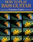 How to Play Bass Guitar by Laurence Canty (1992, Paperback, Revised)