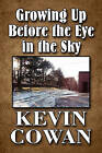 Growing Up Before the Eye in the Sky by Kevin Cowan (Paperback / softback, 2010)