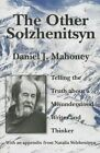 The Other Solzhenitsyn Telling The Truth About a Misunderstood Writer and Thinker Hardcover – 15 Jul 2014