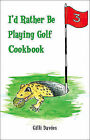 I'd Rather be Playing Golf Cookbook by Gilli Davies (Paperback, 2009)