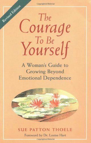 1 of 1 - The Courage to be Yourself: A Woman's Guide to Growing Beyond Emotional Depend,