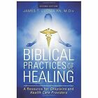 Biblical Practices of Healing: A Resource for Chaplains and Health Care Providers: Second Edition by James T Luoma Rn M DIV (Paperback / softback, 2014)