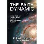 The Faith Dynamic: A Treatise on Creationism and Evolutionary Theory by E Basil Jackson (Paperback / softback, 2013)