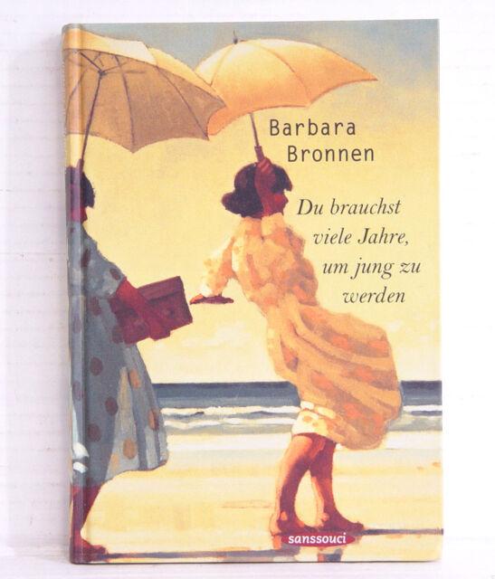 Du brauchst viele Jahre, um jung zu werden; Barbara Bronnen