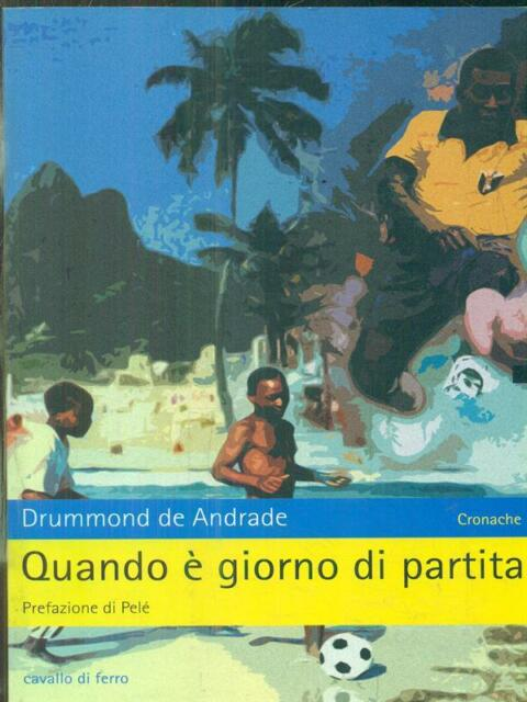 QUANDO E' GIORNO DI PARTITA   DE ANDRADE DRUMMOND CAVALLO DI FERRO 2005