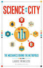 Science and the City: The Mechanics Behind the Metropolis by Laurie Winkless (Hardback, 2016)