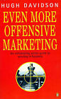 Even More Offensive Marketing: An Exhilarating Action Guide to Winning in Business by J.H. Davidson (Paperback, 1997)