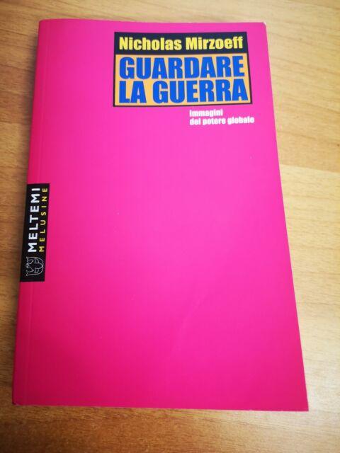 GUARDARE LA GUERRA, Immagini del potere globale, Nicholas Mirzoeff, 2004