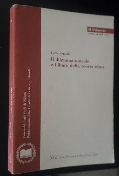 C. Bagnoli, Il dilemma morale e i limiti della teoria etica, Ediz.LED, MI, 2000