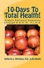 10-Days to Total Health!: Simple Rational Remedies Through G.O.D.'s. P.L.A.N. by Katheryn L Matthews Nd/CLC (Paperback / softback, 2011)