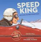 Speed King: Burt Munro, the World's Fastest Indian by David Hill (Hardback, 2016)