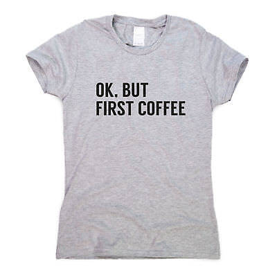 Ok But First Coffee Women`s T-shirt Ladies Top Funny Slogan Tee LeRage Shirts