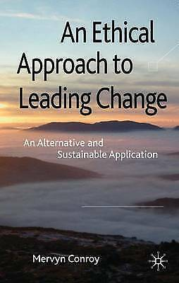 An Ethical Approach to Leading Change: An Alternative and Sustainable Applicatio
