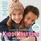 Kids' Knitting Workshop : The Easiest and Most Effective Way to Learn to Knit! by Susan B. Anderson (2015, Spiral)