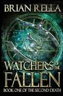 Watchers of the Fallen: Book One of the Second Death by Brian Rella (Paperback / softback, 2016)