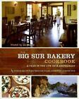The Big Sur Bakery Cookbook : A Year in the Life of a Restaurant by Michael Gilson, Catherine Price, Michelle Rizzolo, Phillip Wojtowicz and Michelle Wojtowicz (2009, Hardcover)