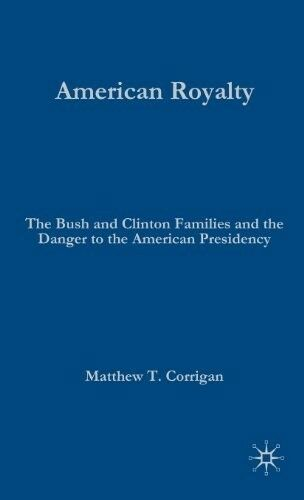 American Royalty: The Bush and Clinton Families and the Danger to the American P