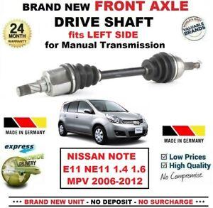 FOR NISSAN NOTE E11 NE11 1.4 1.6 2006-2012 BRAND NEW FRONT AXLE LEFT DRIVESHAFT