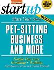 StartUp: Start Your Own Pet-Sitting Business : Your Step-by-Step Guide to Success by Entrepreneur Press Staff and Cheryl Kimball (2007, Paperback)
