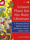 Lesson Plans for the Busy Librarian: A Standards Based Approach for the Elementary Library Media Center: v. 2 by Joyce Keeling (Paperback, 2005)