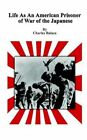 Life as an American Prisoner War Japanese Balaza Authorhouse Pape. 9780759697058