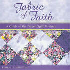 Fabric of Faith: A Guide to the Prayer Quilt Ministry by Kimberly Winston (Hardback, 2006)