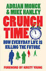 Crunch Time: How Everyday Life is Killing the Future by Mike Hanley, Adrian Monck (Paperback, 2007)