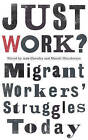 Just Work?: Migrant Workers' Struggles Today by Pluto Press (Paperback, 2015)