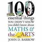 100 Essential Things You Didn't Know You Didn't Know About Maths and the Arts by John D. Barrow (Hardback, 2014)