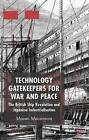Technology Gatekeepers for War and Peace: The British Ship Revolution and Japanese Industrialization: 2006 by Miwao Matsumoto (Hardback, 2006)