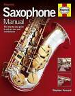 Saxophone Manual: The Step-by-step Guide to Set-up, Care and Maintenance by Stephen Howard (Hardback, 2009)