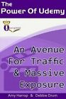 The Power of Udemy: An Avenue for Traffic & Massive Exposure by Amy Harrop (Paperback / softback, 2014)
