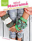 Mini Macrame: Jewelry, Belts, and Other Quick Macrame by Vera Vandenbosch (Paperback, 2015)